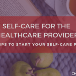 Self-Care for the Healthcare Provider ( + 6 tips to Start your Self-Care Plan!)