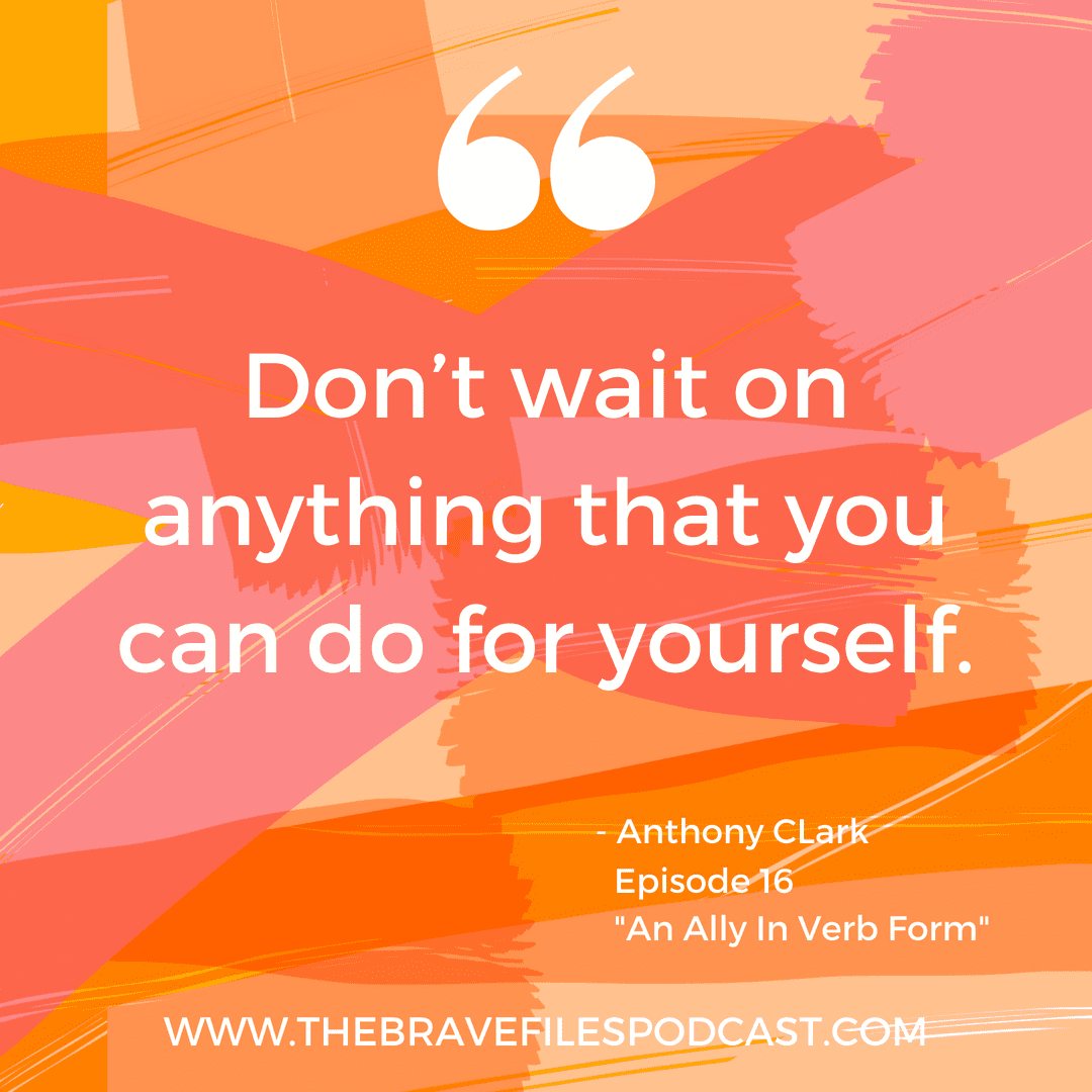 "Anthony Clark says ""Don't wait on anything you can do for yourself."" On The Brave Files Podcast"