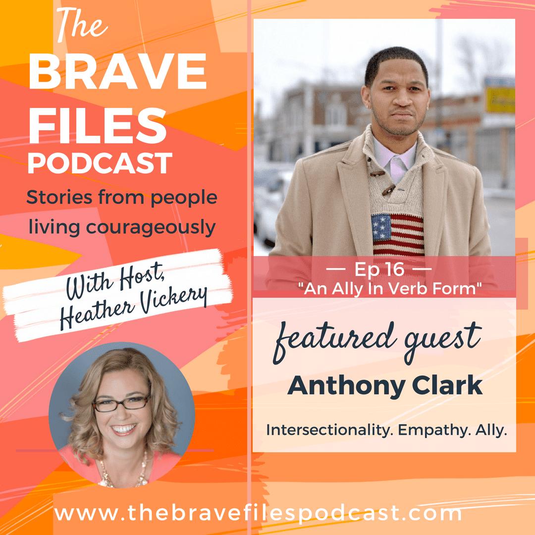 The Brave Files Podcast welcome Anthony Clark, community leader, teacher, veteran, activist
