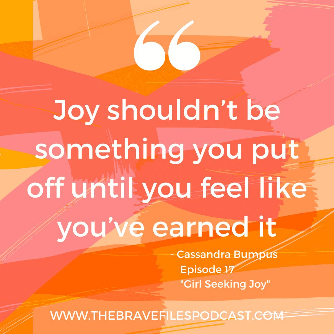 Cassandra is no longer afraid of living. Girl seeking joy. The Brave Files Podcast.