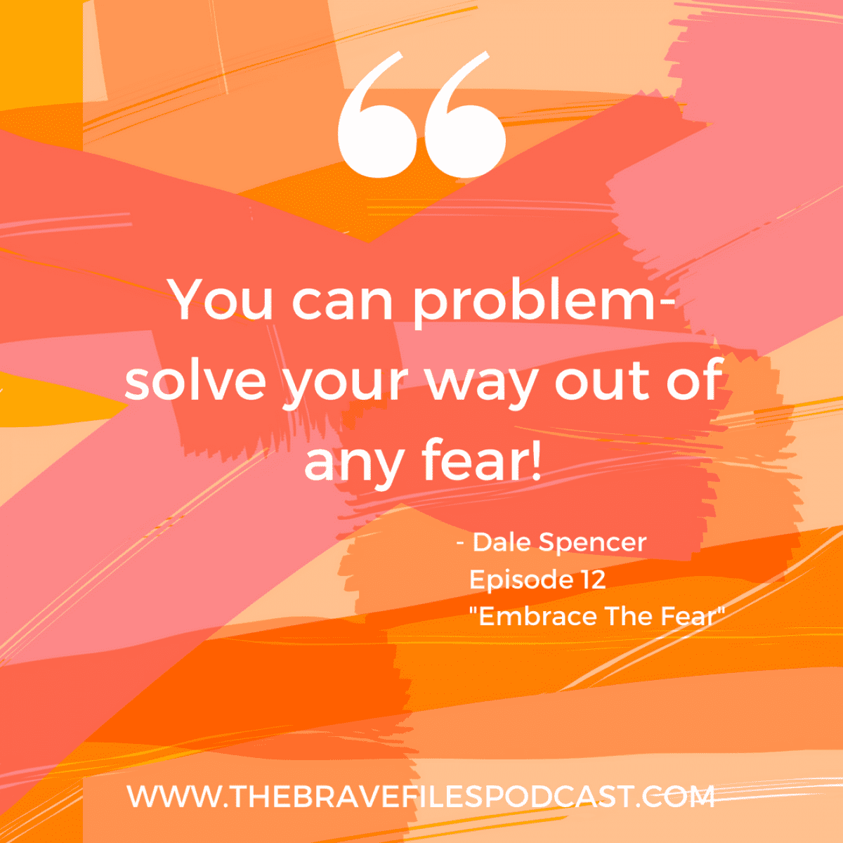 "Dale Spencer ""You can problem solve your way out of any fear."""