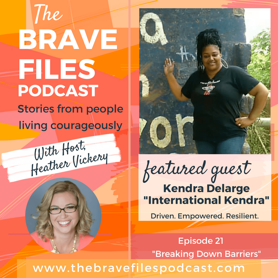 International Kendra joins The Brave Files Podcast to talk about being drive, empowered and resilient.