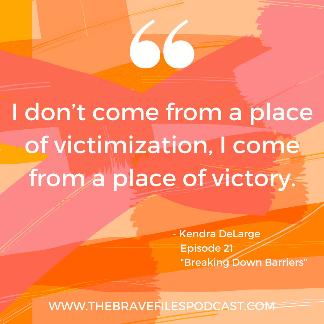 International Kendra leads from a place of victory despite her abusive childhood. The Brave Files Podcast.