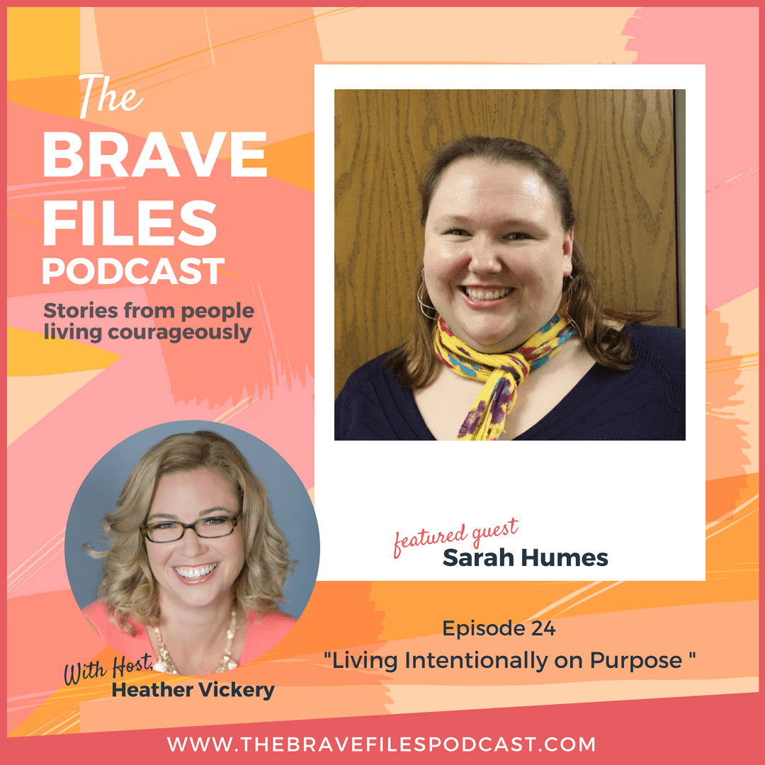 Sarah Humes, The Brave Files Podcast, living couragelously