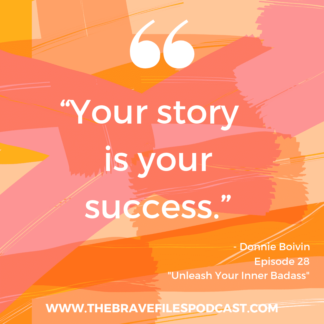 Unleash your inner badass, Donnie Boivin, The Brave Files Podcast