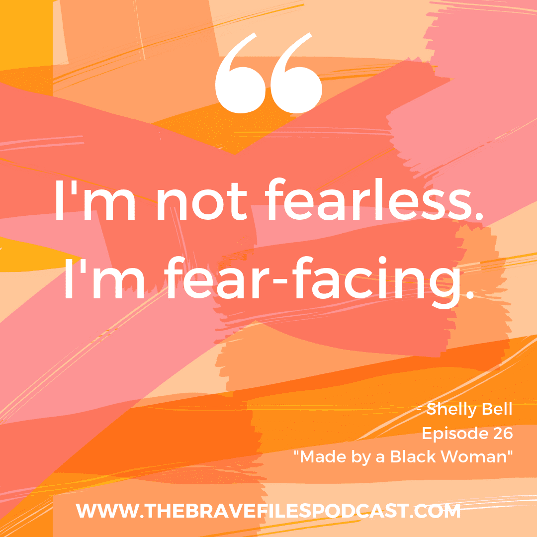 "Shelly Bell, The Brae Files Podcast, Be ""Fear Facing!"""