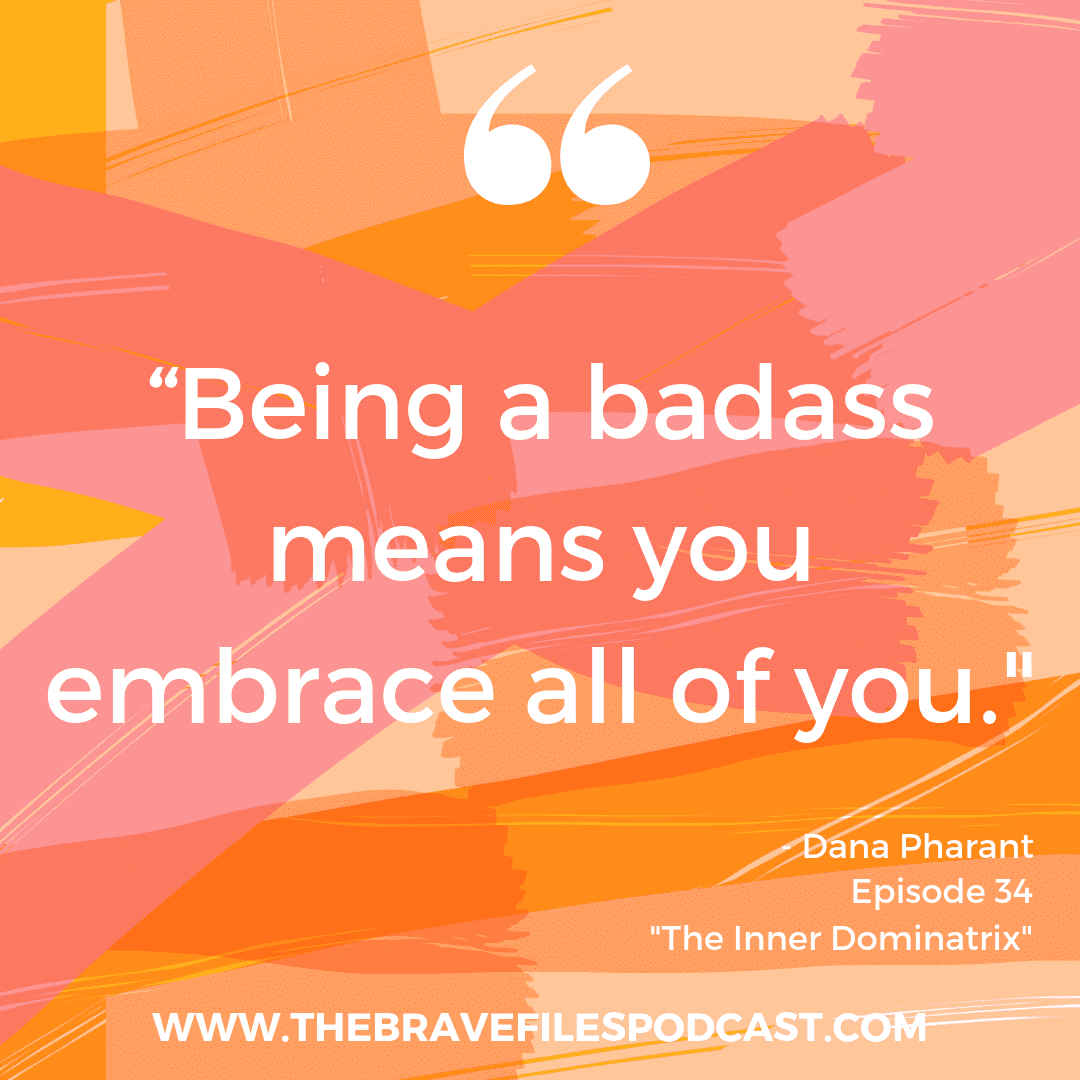 Strength, Dana Pharant on The Brave Files Podcast to talk about owning your inner dominatrix!
