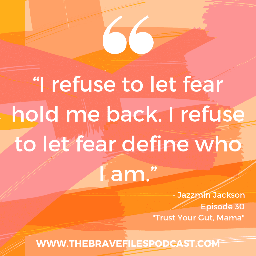The Brave Files Podcast, Jazzmin Jackson, Advocate for children, overcoming fear, instinct, motherhood