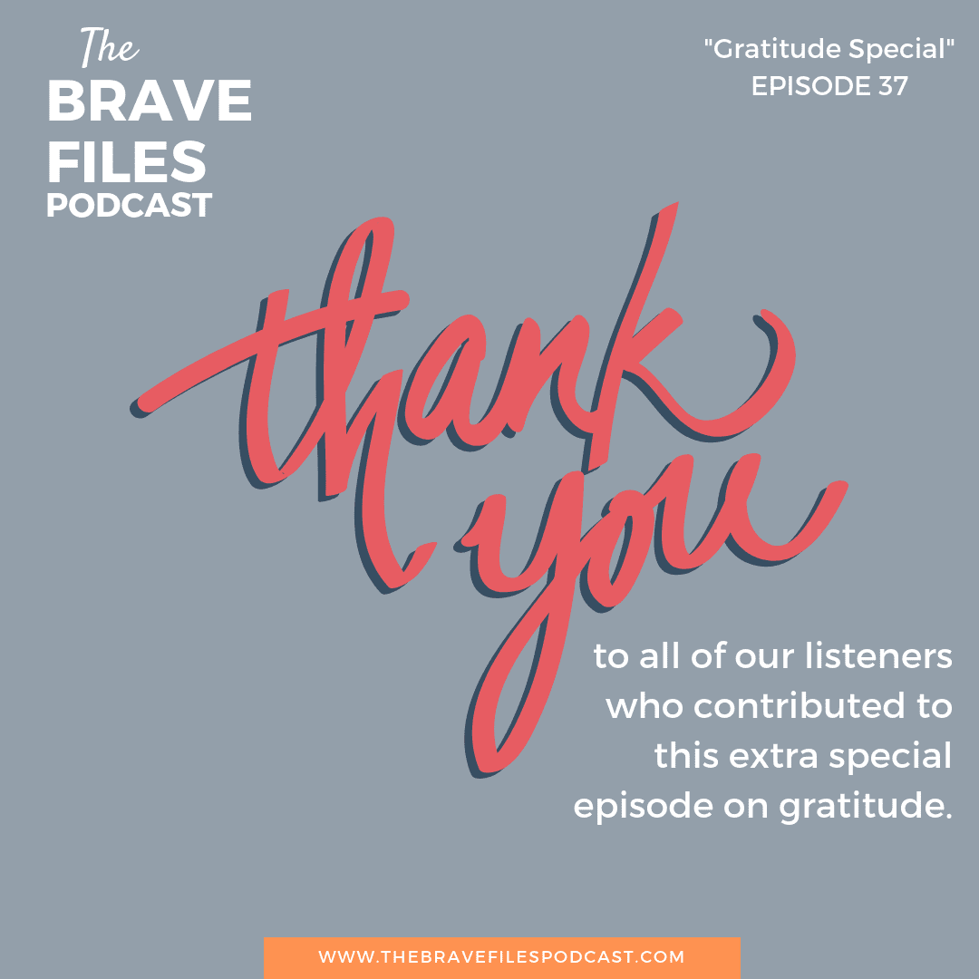 Thank's to all of our listeners, guests and loved ones who sent in their gratitude and made this episode possible. The Brave Files Podcast Gratitude Special