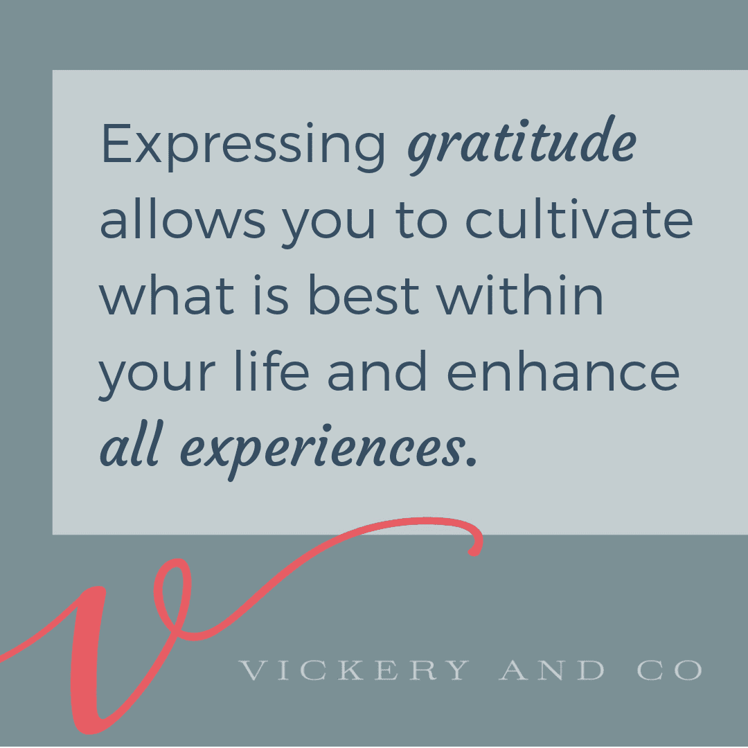 Expressing gratitude allows you to cultivate what is best within your life and enhance all experiences.
