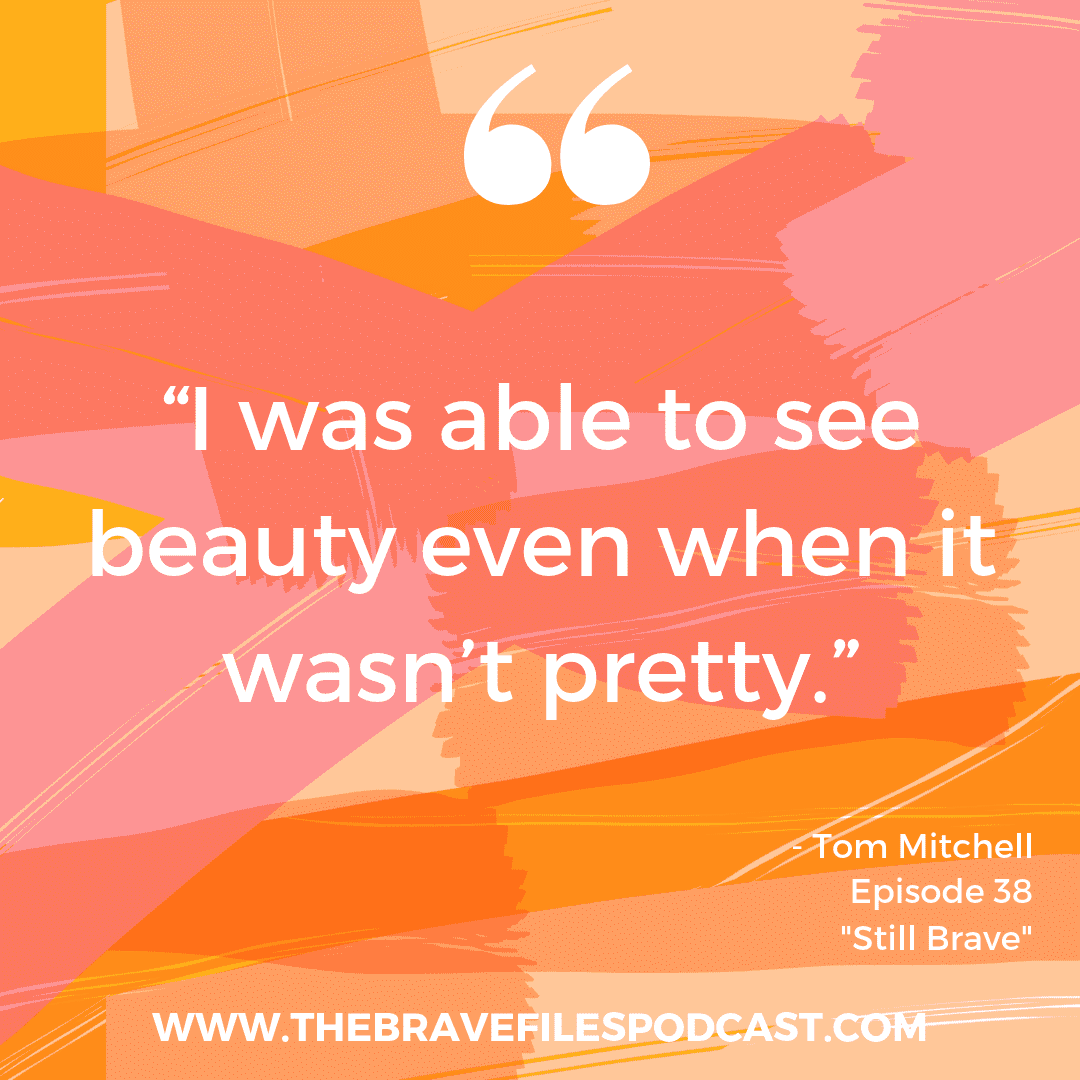 The Brave Files Podcast welcomes Tom Mitchell, Still Brave
