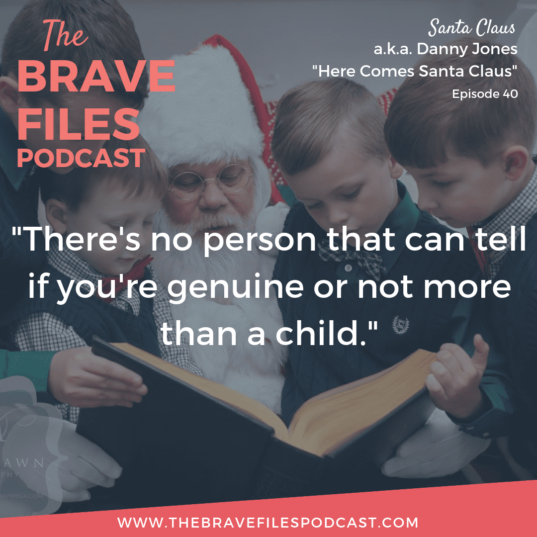 Danny Jones is Santa Claus. He joins The Brave Files Podcast to share his experience and why he loves being Santa Claus all year long.