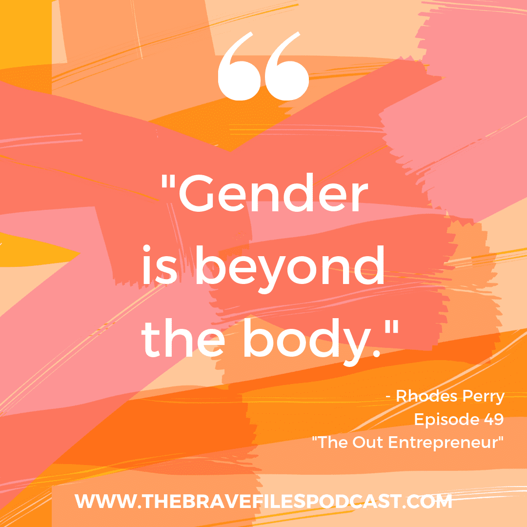 Rhodes Perry and Heather Vickery talk about being an out entrepreneur, transitioning and living authentically. The Brave Files Podcast