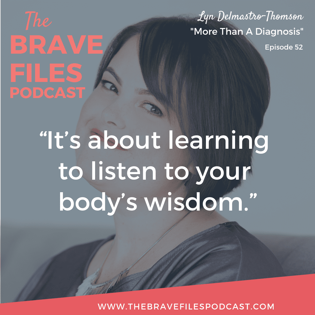 Tune in to this episode of The Brave Files to hear Lyn's story and learn about the ways in which you can use your body's intuitive wisdom to heal yourself from the inside out.
