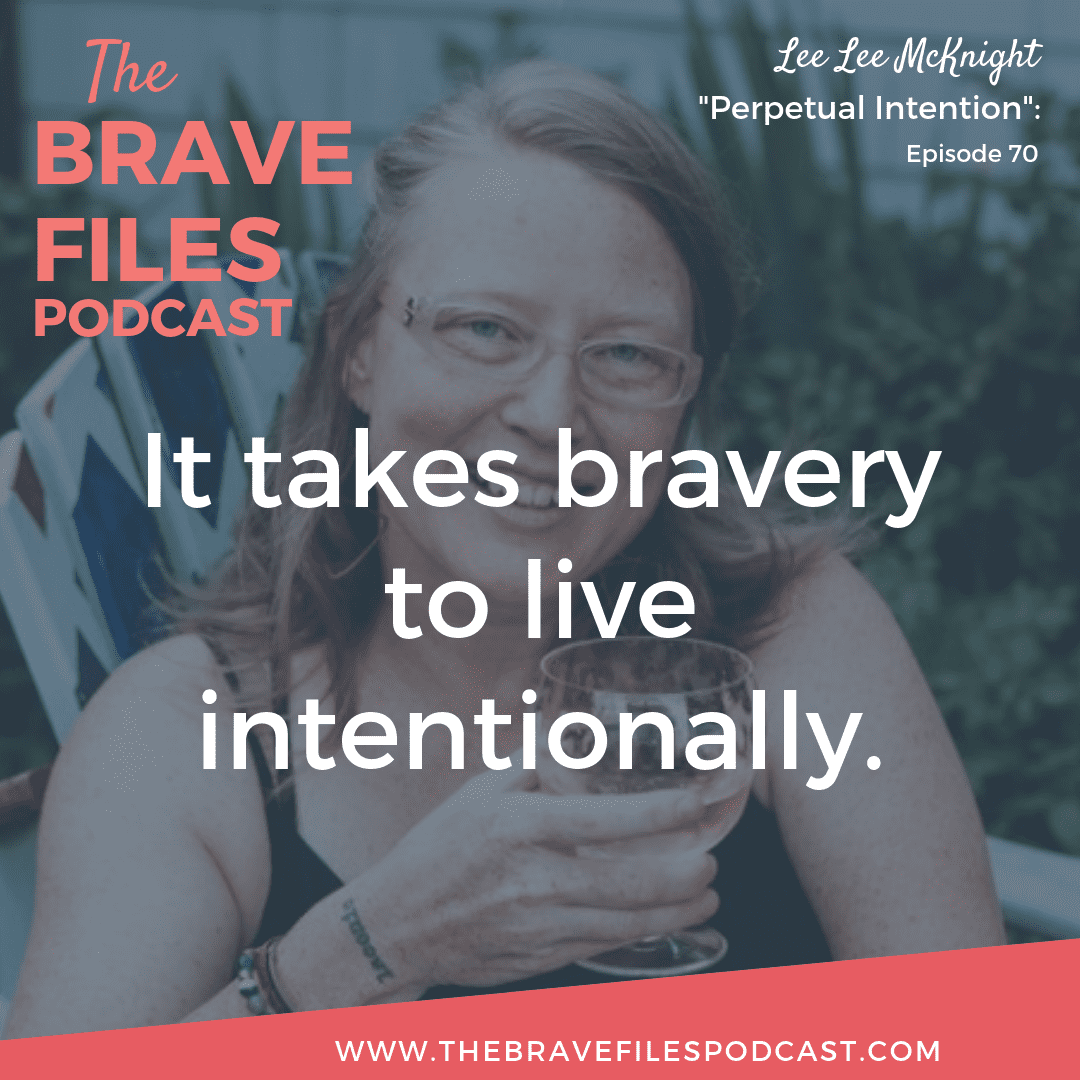 Lee Lee McKnight believes in the power of intention. She founded her business, The Perpetual You, in order to provide encouragement, support, and community for women focused on living with more intention. The Brave Files.