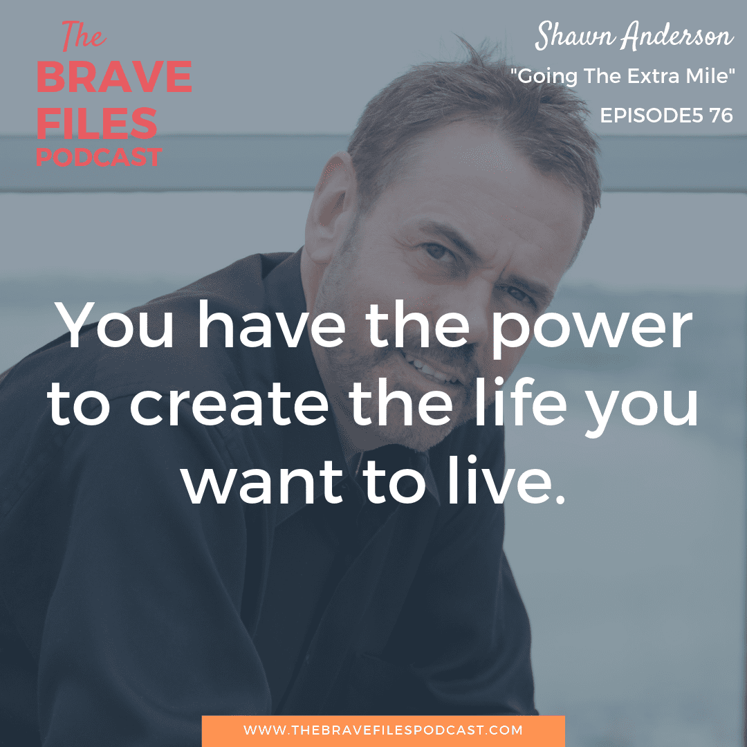 """Shawn Anderson is a lifetime entrepreneur, seven-time author, and creator of """"Extra Mile Day"""". Shawn encourages us all to bravely take the next small step in the direction of our dreams. We each have the power to change our own lives. Vision. The Brave Files."""