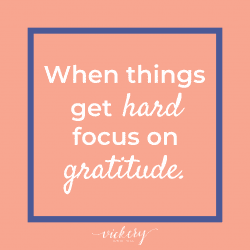 When things get hard, focus on gratitude.