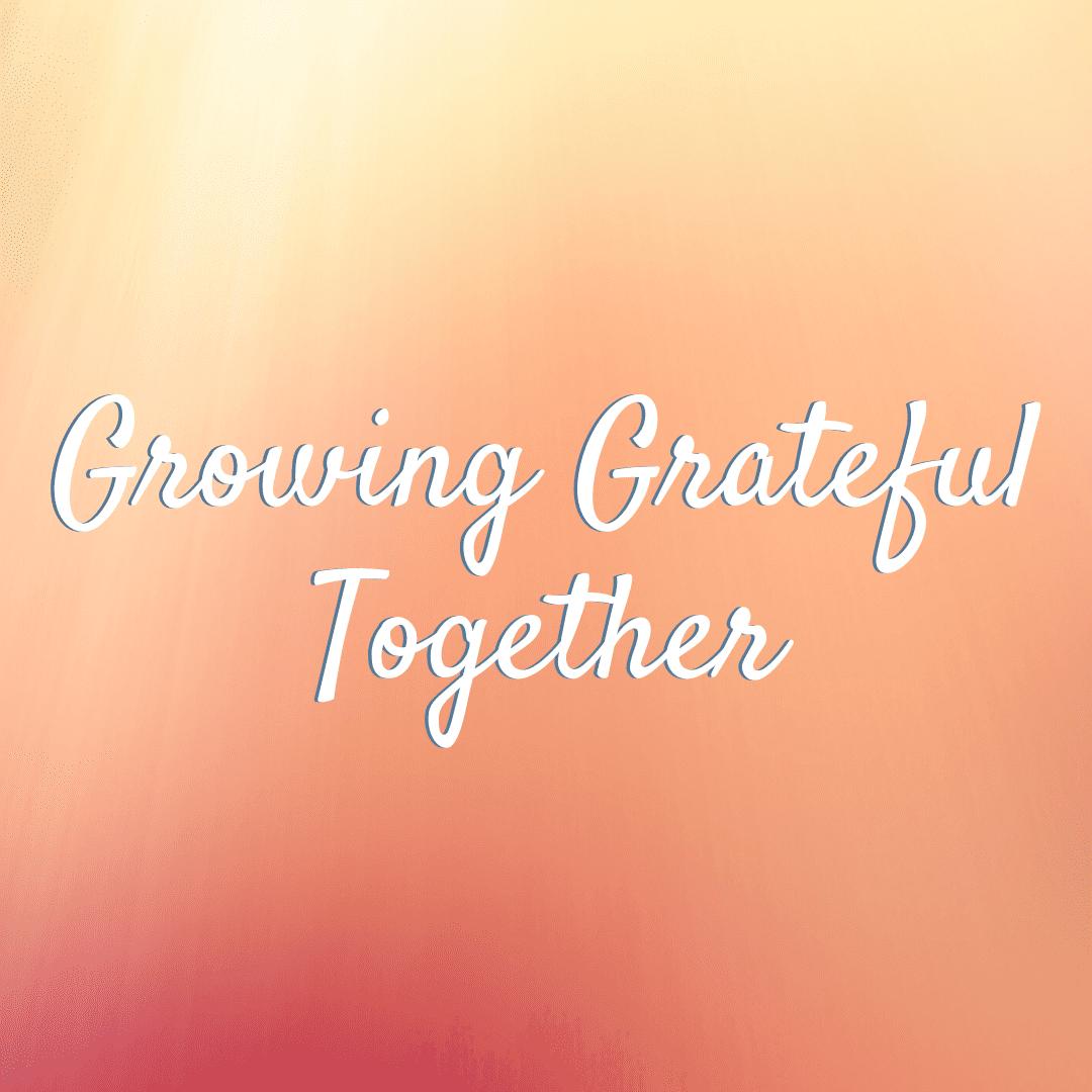 Growing Grateful Together – EP. 90
