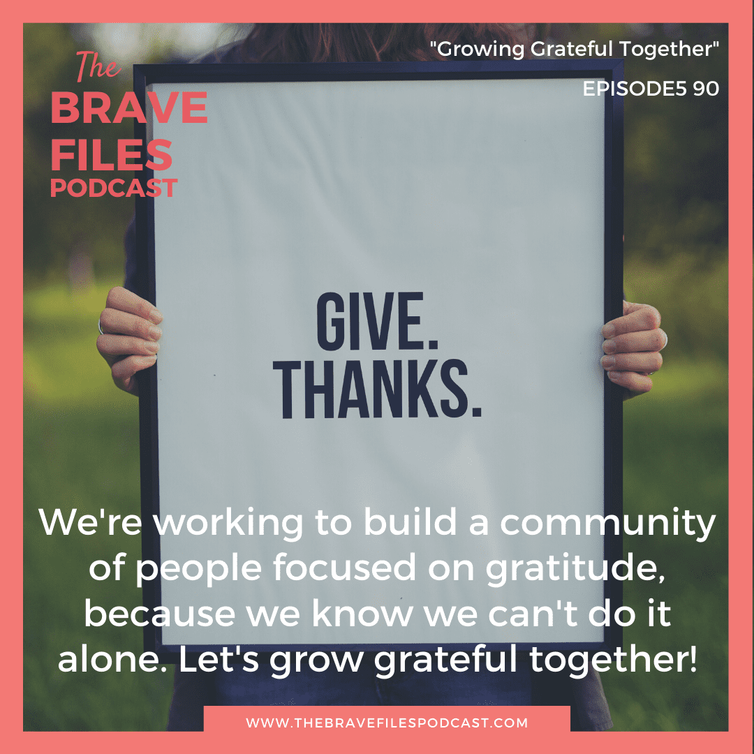 On this Thanksgiving Day, listeners and loved ones of The Brave Files Podcast call in to share their gratitude. Let's grow grateful together!