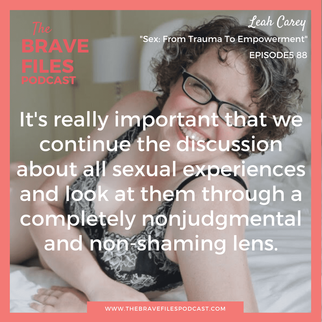 Growing up in an abusive household, Leah Carey was subjected to sexual trauma from an early age. Tune in to hear about Leah's transformative journey where she learned to heal old sexual issues, love her own body, and discover how to truly enjoy sex! The Brave Files.
