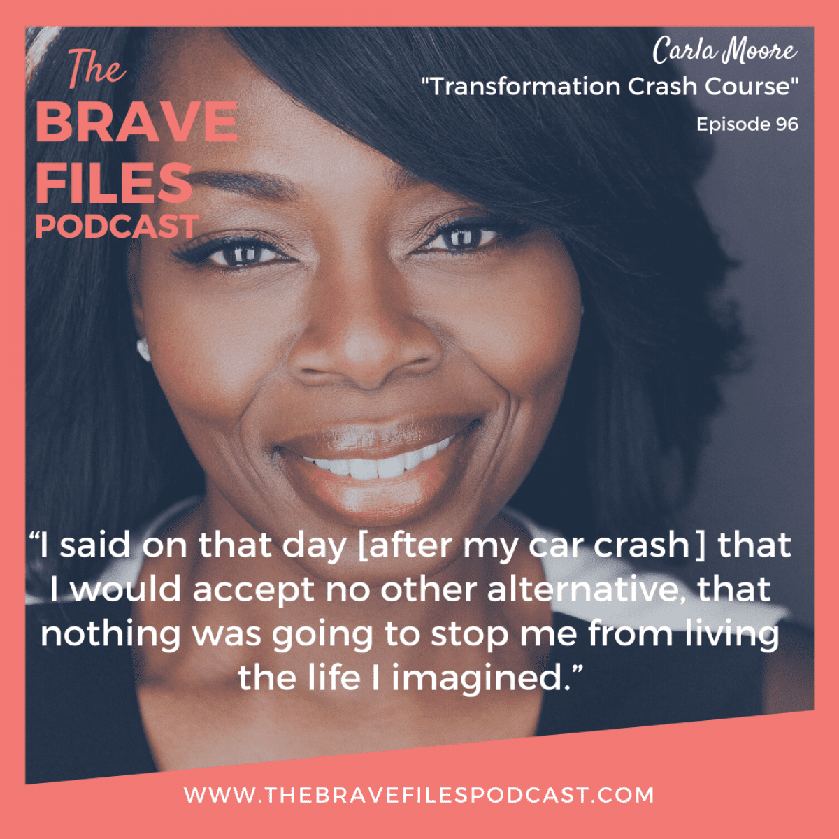 Carla Moore joins Heather Vickery on The Brave Files to talk about her total life transformation after a near deadly car crash.
