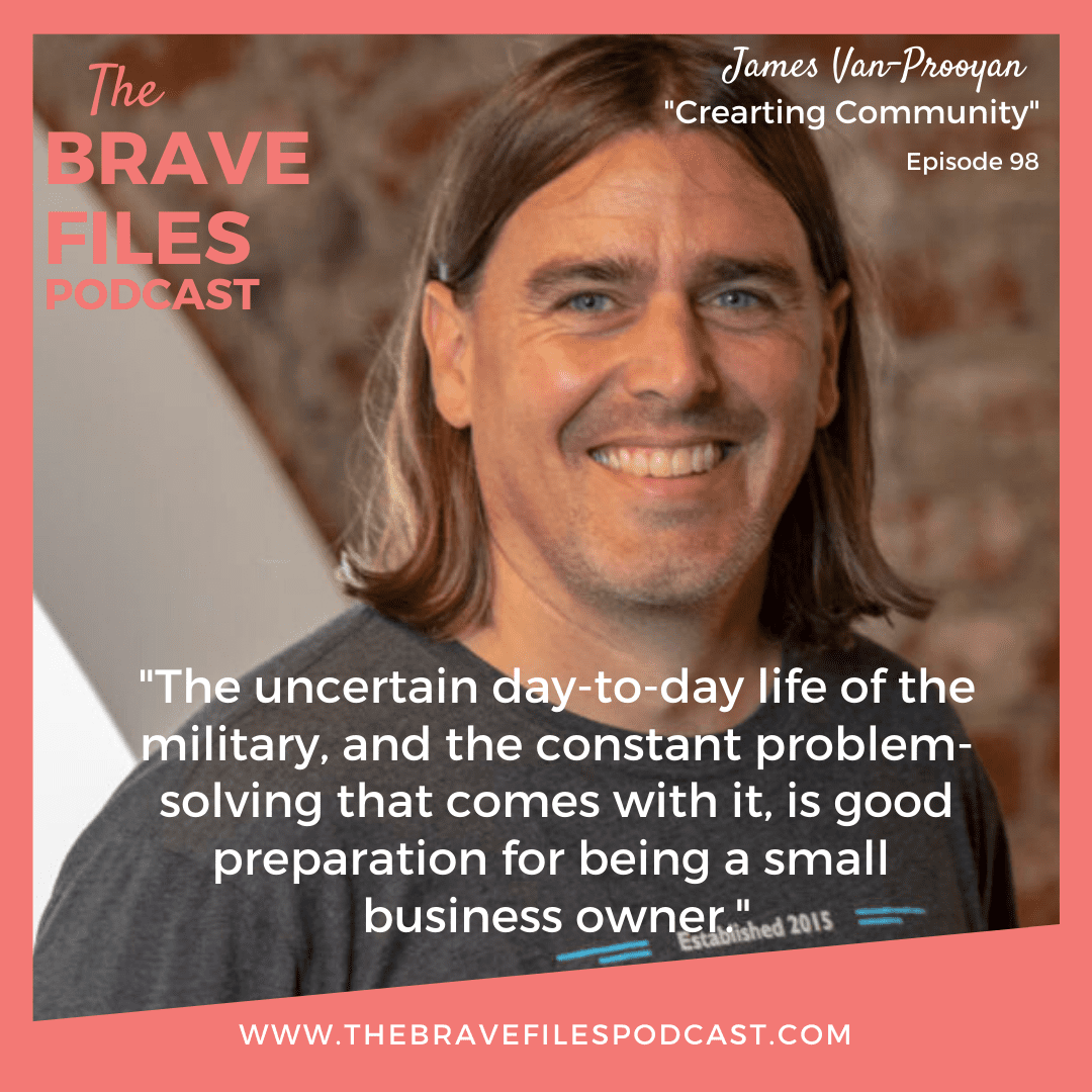 20-year military veteran, James Van-Prooyen, joins The Brave Files to share how he transitioned to civilian life and built a business helping other veterans become entrepreneurs. We learn how the constant problem-solving associated with military life prepared him for the ups and downs of being a small business owner. James Van-Prooyen. Podcast. Creating Community