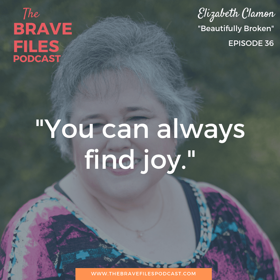 The Brave Files Podcast, Beautifully Broken. Episode 36 with Elizabeth Clamon