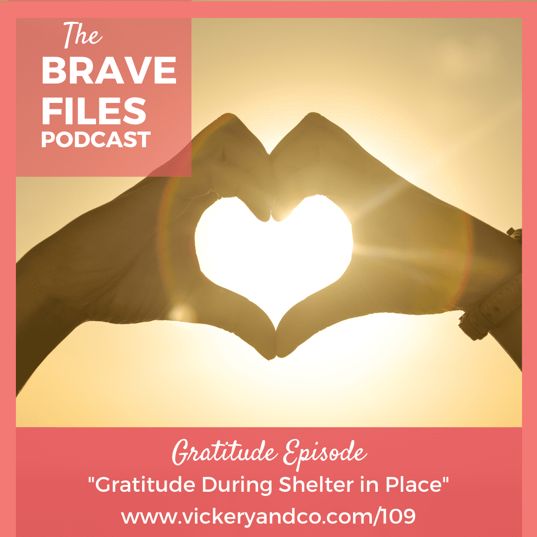 Heather Vickery, The Brave Files Podcast. The Power of Gratitude during a pandemic. COVID-19, 2020 Shelter in place.