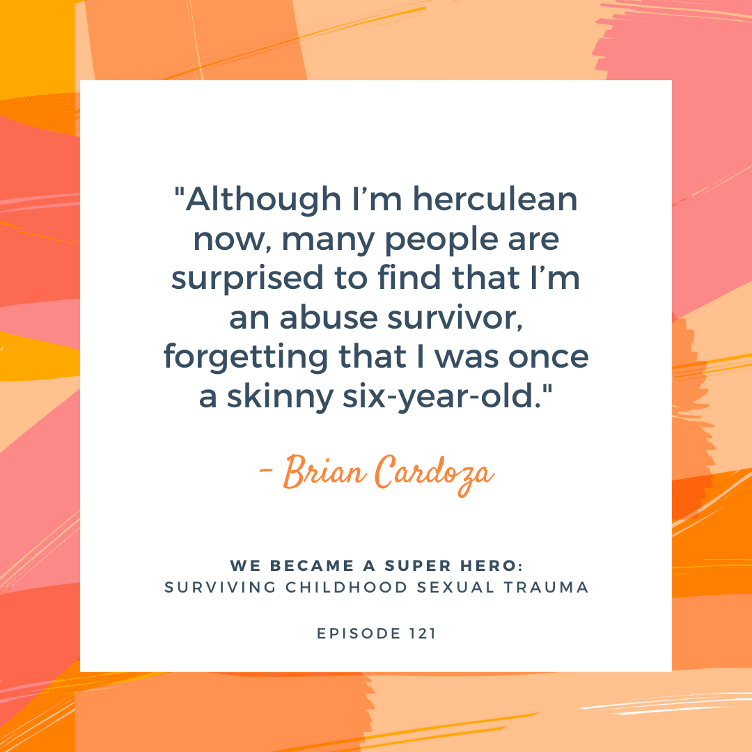 """Healing from childhood sexual trauma. One in six boys will be sexually assaulted by the age of eighteen. This is the story of Brian, a Herculean painter, writer, chef, and childhood sexual trauma survivor. """"We become a superhero,"""" Brian wrote to himself in his acclaimed memoir. In this episode, Brian shares his story and how he uses his experience to help other victims of sexual abuse. The Brave Files Podcast."""