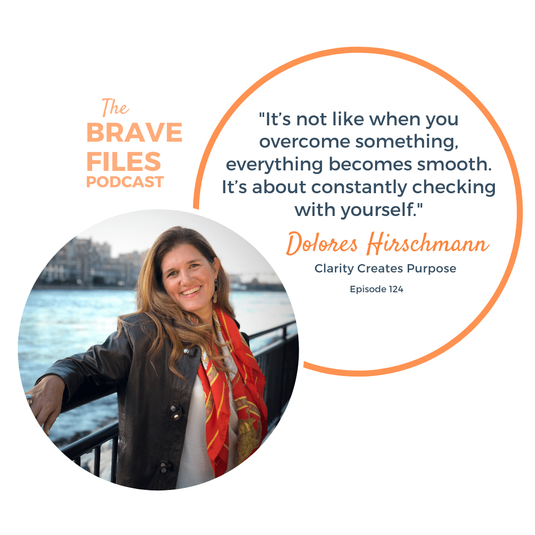 Dolores_HIrschmann_The_Brave_Files_podcast_Clarity_Cerates_Purpose