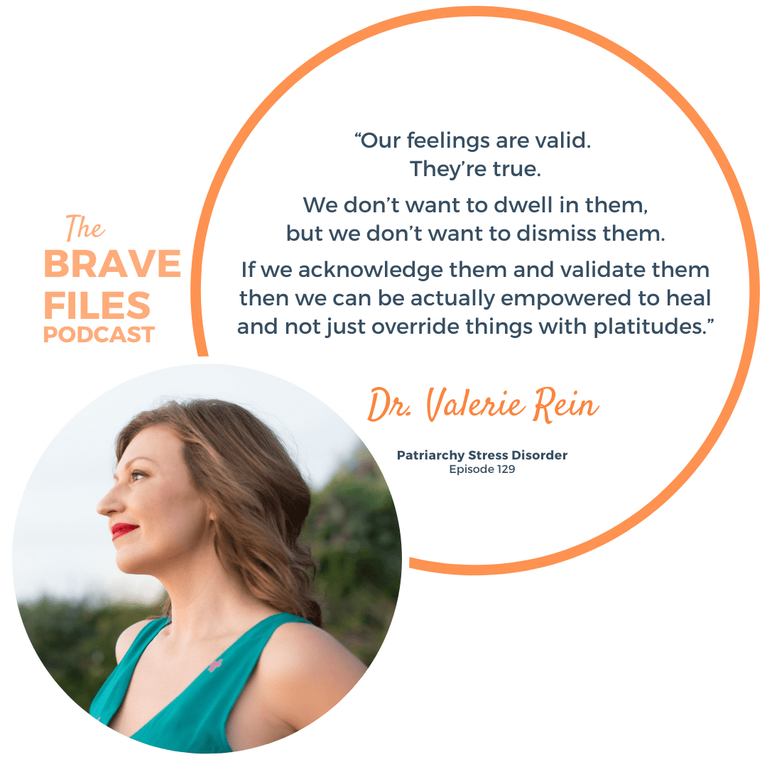 """Bestselling author Dr. Valerie Rein believes that discontented women are experiencing what she calls Patriarchy Stress Disorder. Learn what that is, how to move through it, and how to ask yourself, """"How good can it get?"""" The Brave Files Podcast."""