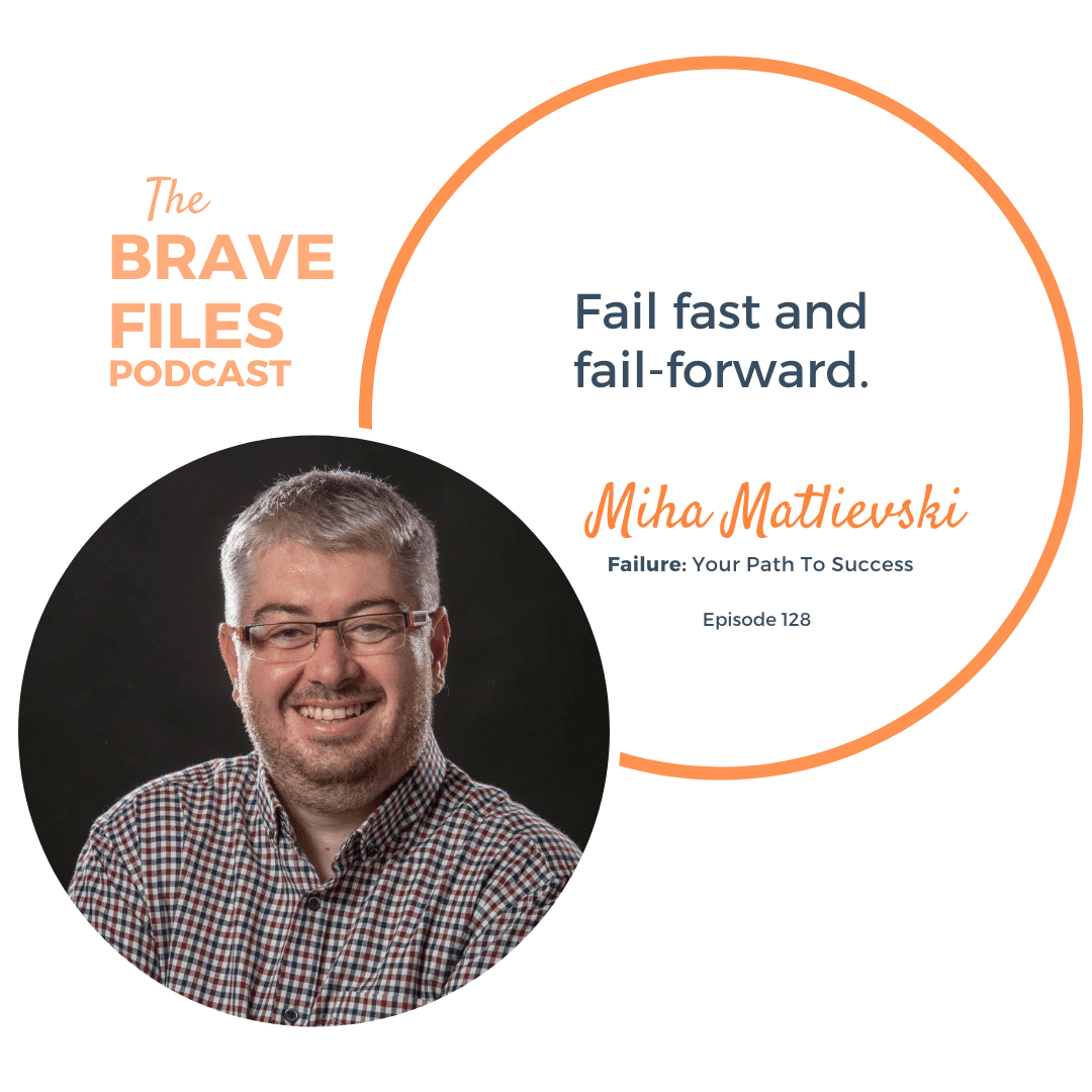 Failure is a path to success. Miha Matlievski. Heather Vickery, The Brave Files Podcast