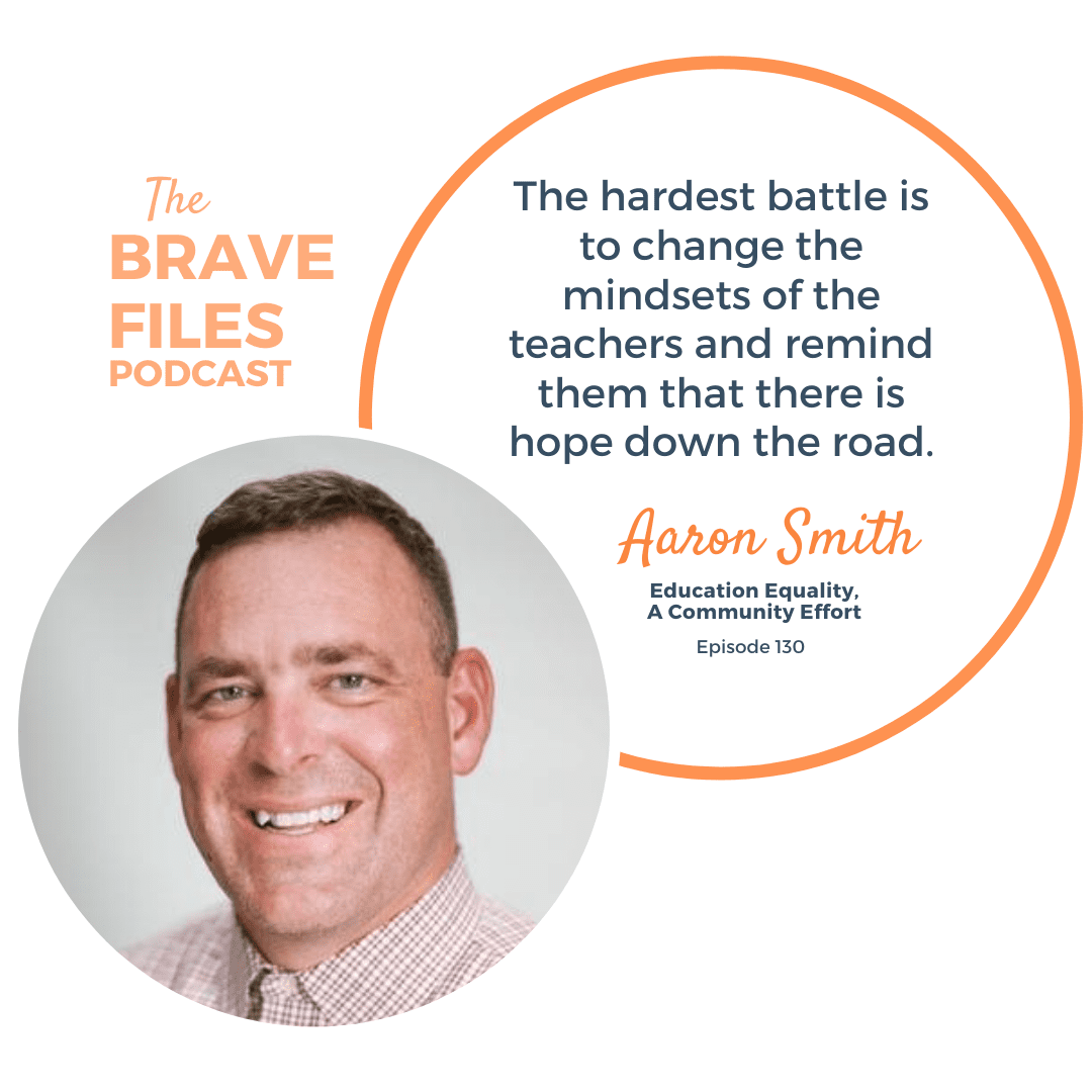 Dr. Aaron Smith Education Equality, A Community Effort The Brave Files Podcast. Mindset matters in education.