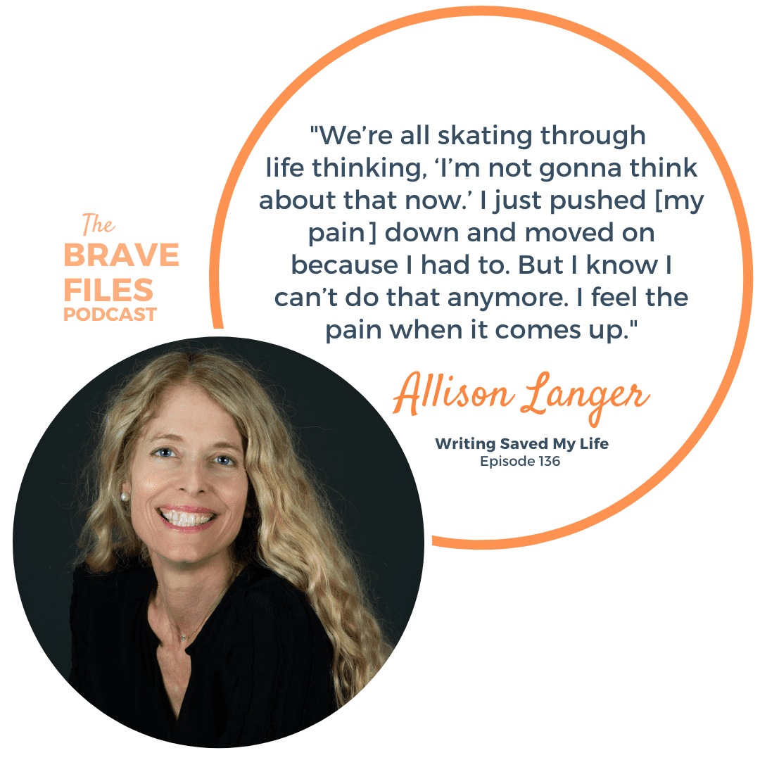 Writing through grief. Sometimes, no matter how hard we try to hang on, the events in our life spin out of our control. How do we cope when we lose who or what we love? What does it mean to grieve? Writer and writing coach Allison Langer offers insight into how she helps herself heal by helping others. The Brave Files Podcast, episode 136 - Writing Saved My Life