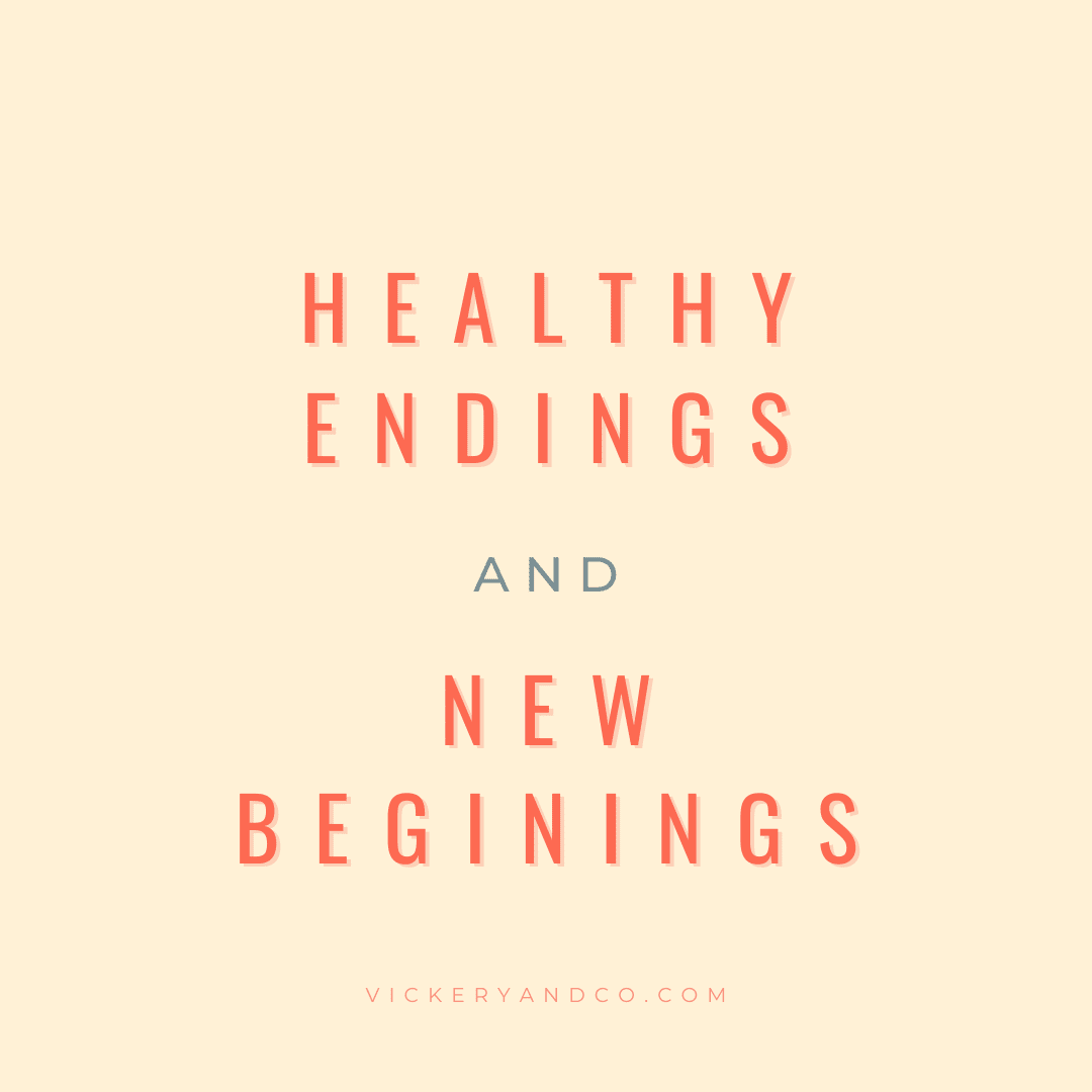 Healthy endings and new beginnings. The Brave Method Coaching. Heather Vickery