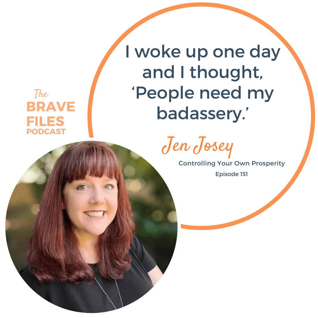Control your own prosperity by taking stock of your life and seeing what no longer fits! Work with integrity. Shut down the naysayers! The Brave Files Podcast welcomes Jen Josey.