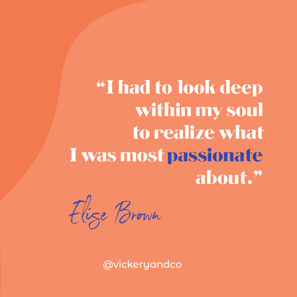 I had to look deep within my soul to realize what I was most passionate about. Elise Brown, The Brave Files Podcast Episode 171