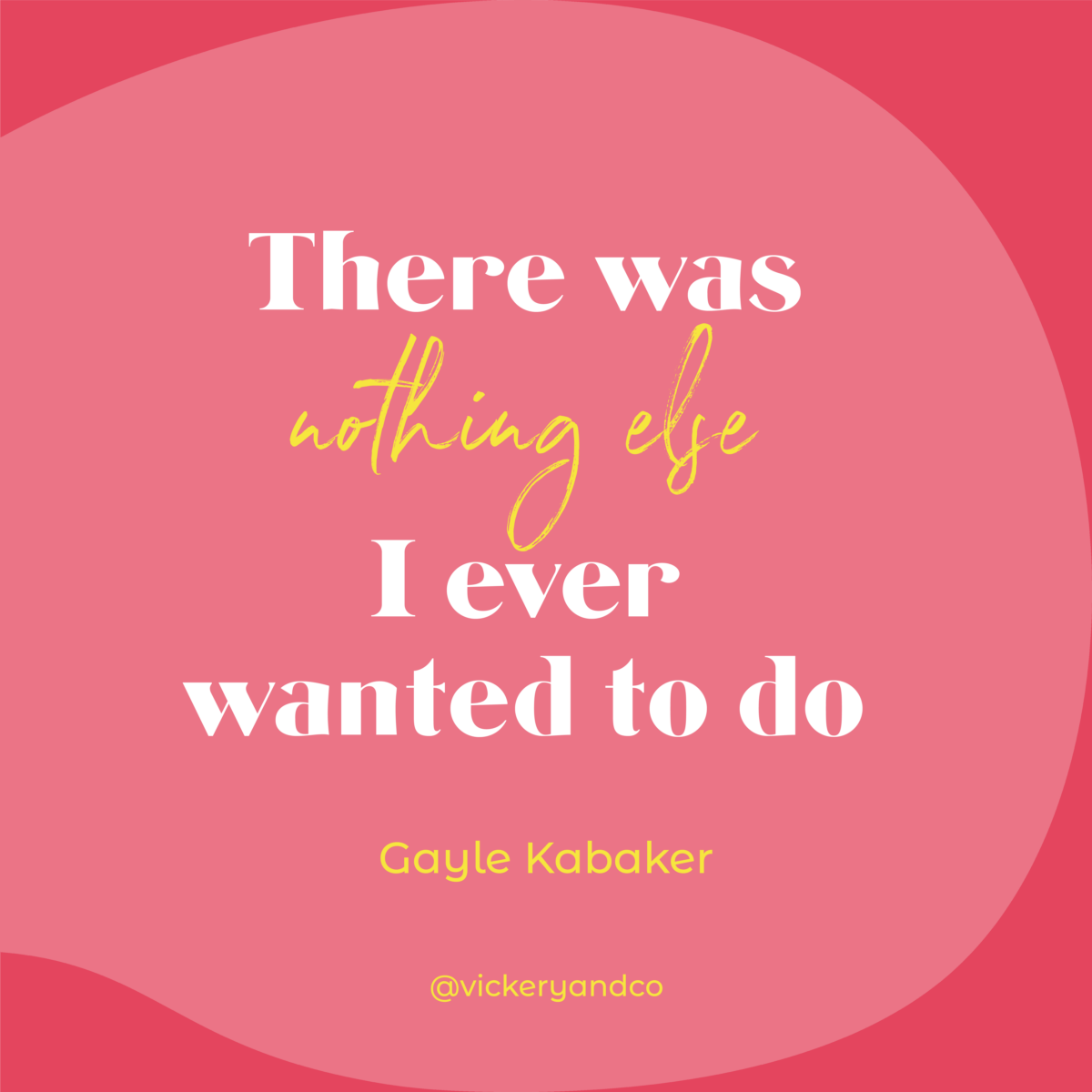 There was nothing else I ever wanted to do. -Gayle Kabaker, The Brave Files Podcast Episode 175, Permission to Trust the Process