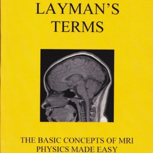 MRI Layman's Terms: The Basic Concepts of MRI Physics Made Easy (LJ Notes)