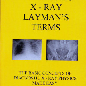 Diagnostic X-Ray Layman's Terms: The Basic Concepts of Diagnostic X-Ray Physics Made Easy (LJ Notes)