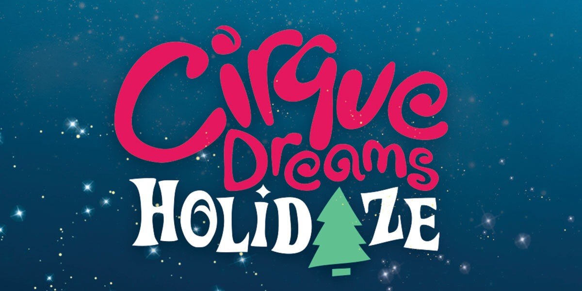 CIRQUE DREAMS HOLIDAZE Event Page and Ticketing Link