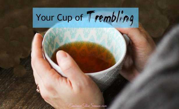 Your Cup of Trembling