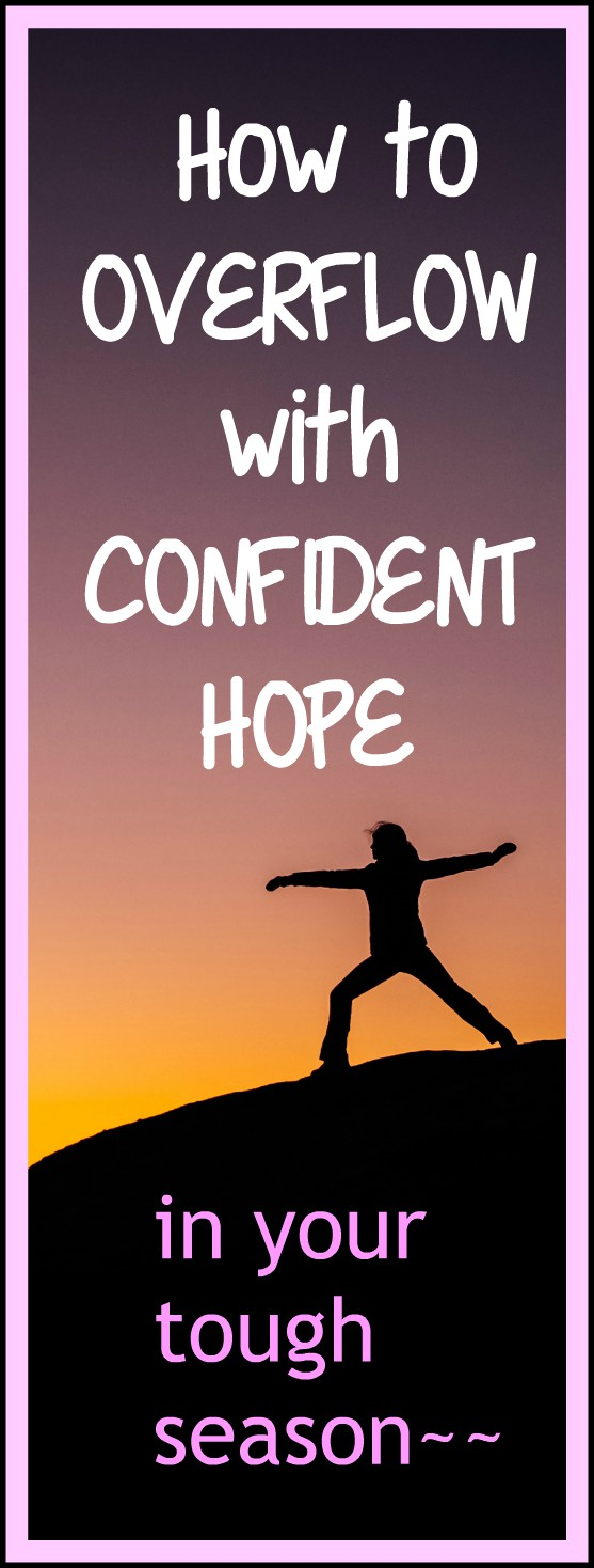 Overflow with Confident Hope