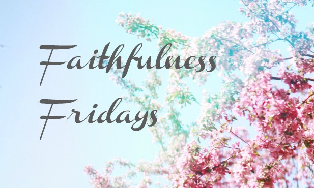 Faithfulness Fridays