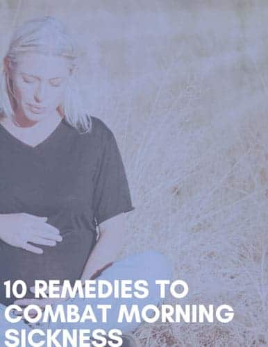 10 Remedies to Combat Morning Sickness
