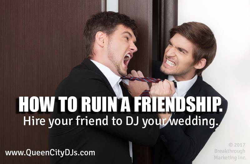 don't let a friend DJ your wedding