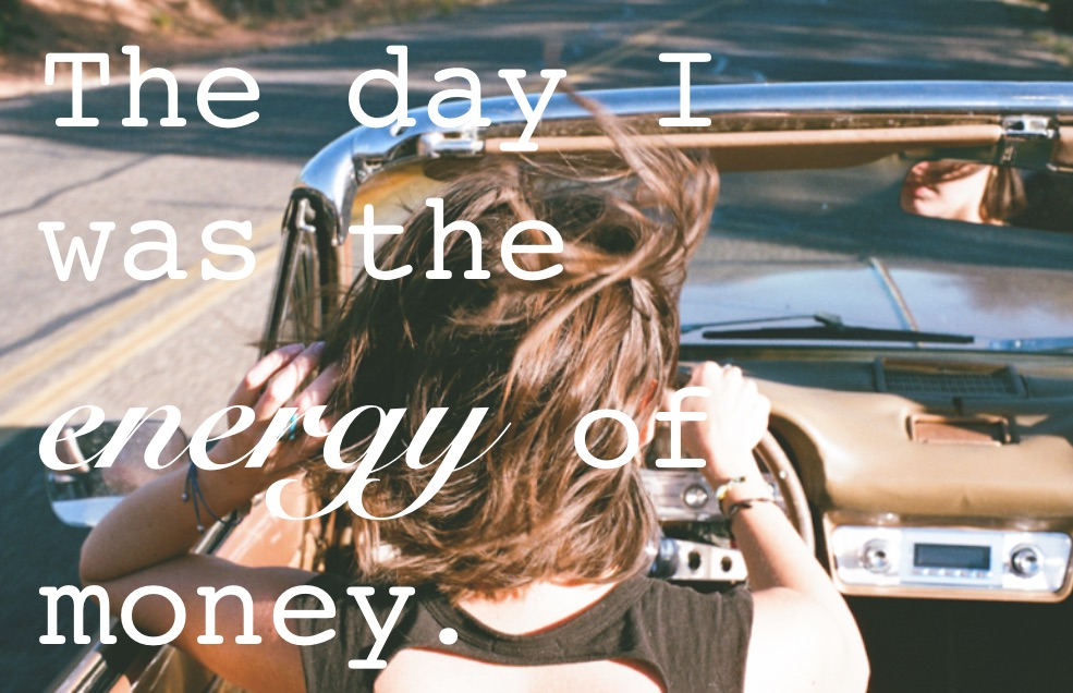 The day I was the energy of money and what I learned…