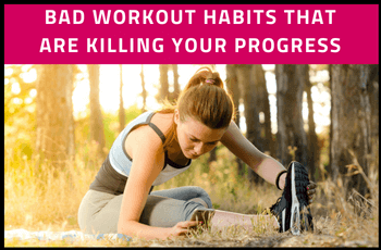 Bad Habits Ruining Your Progress