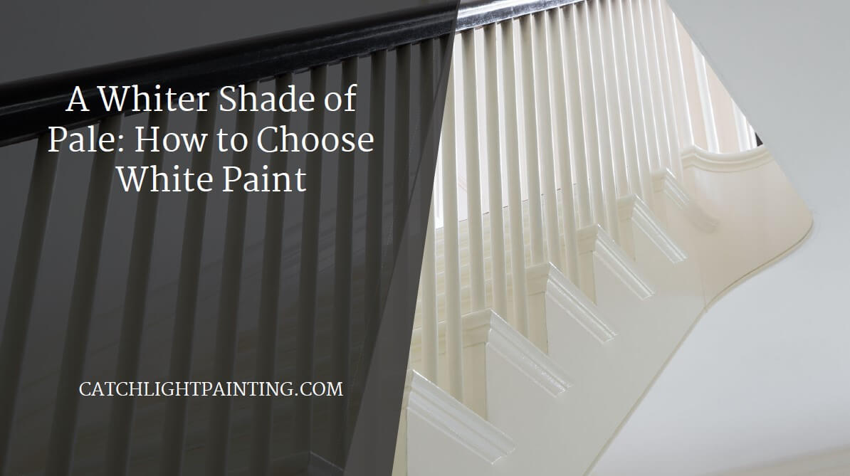 A Whiter Shade of Pale: How to Choose White Paint
