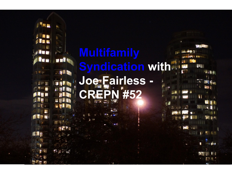 Multifamily Syndication with Joe Fairless - CREPN #52